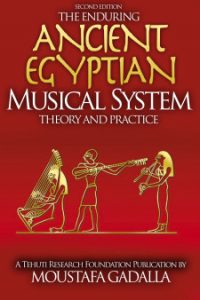 The Enduring Ancient Egyptian Musical System—Theory and Practice, Second Edition